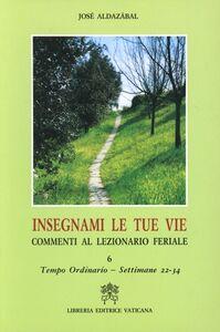 Libro Insegnami le tue vie. Commenti al lezionario feriale. Vol. 6: Tempo ordinario. Settimane 22-34. José Aldazábal
