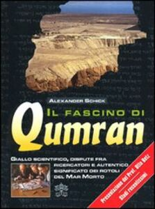 Libro Il fascino di Qumran. Giallo scientifico, dispute fra ricercatori e autentico significato dei rotoli del Mar Morto Alexander Schick