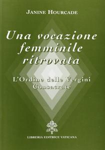 Libro Una vocazione femminile ritrovata. L'Ordine delle Vergini consacrate Janine Hourcade