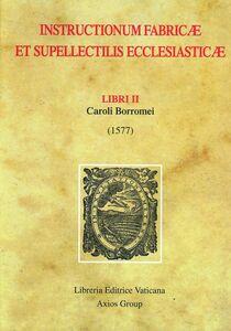 Libro Instructionum fabricae et supellectilis ecclesiasticae. Libri II (1577) Carlo Borromeo (san)
