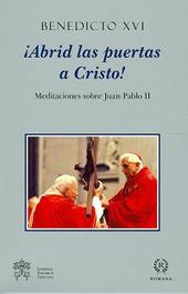 Abrid las puertas a Cristos! Meditaciones sobra Juan Pablo II