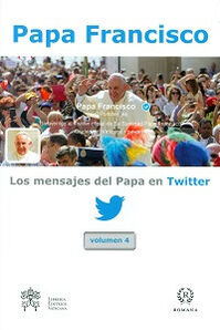 Los mensajes del Papa en Twitter. Vol. 4