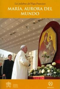 Libro María, aurora del mundo Francesco (Jorge Mario Bergoglio)