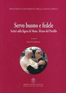 Foto Cover di Servo buono e fedele. Scritti sulla figura di mons. Alvaro Del Portillo, Libro di  edito da Libreria Editrice Vaticana