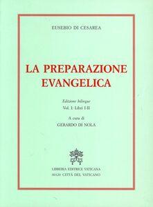 Foto Cover di La preparazione evangelica. Ediz. bilingue. Vol. 1: Libri I-II., Libro di Eusebio di Cesarea, edito da Libreria Editrice Vaticana