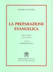 La preparazione evangelica. Ediz. bilingue. Vol. 1: Libri I-II.