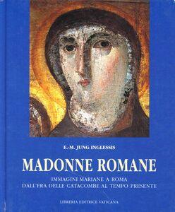 Madonne romane. Immagini mariane a Roma dall'era delle catacombe al tempo presente