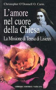 Libro L' amore nel cuore della Chiesa. La missione di Teresa di Lisieux Christopher O'Donnell