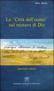 Libro La città dell'uomo nel mistero di Dio. Giuseppe Lazzati Armando Oberti