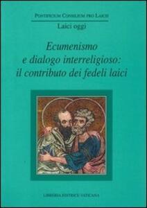 Ecumenismo e dialogo interreligioso: il contributo dei fedeli laici