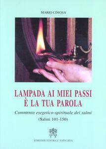 Lampada ai miei passi è la tua parola. Commento esegetico-spirituale dei Salmi (salmi 101-150)
