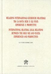 Relazioni internazionali giuridiche bilaterali tra la Santa Sede e gli Stati: esperienze e prospettive. Ediz. italiana e inglese