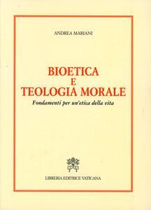 Bioetica e teologia morale. Fondamenti per un'etica della vita