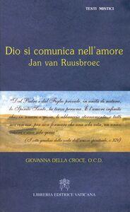Libro Dio si comunica nell'amore. Jan von Ruusbroec Giovanna della Croce