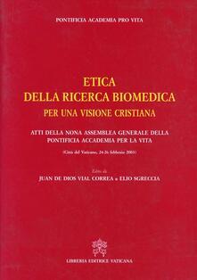 Etica della ricerca biomedica per una visione cristiana. Atti della 9ª Assemblea generale della Pontificia Accademia per la vita.pdf