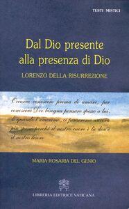 Foto Cover di Dal Dio presente alla presenza di Dio. Lorenzo della Risurrezione, Libro di M. Rosaria Del Genio, edito da Libreria Editrice Vaticana