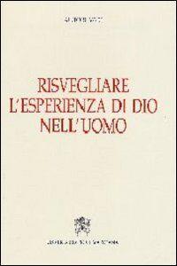 Foto Cover di Risvegliare l'esperienza di Dio nell'uomo, Libro di  edito da Libreria Editrice Vaticana