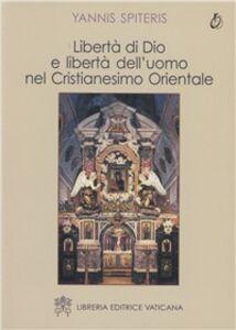 Libertà di Dio e libertà dell'uomo nel cristianesimo orientale