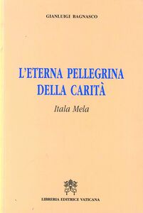 Libro L' eterna pellegrina della carità. Itala Mela Gianluigi Bagnasco