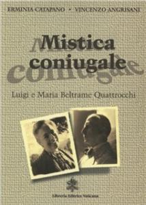 Libro Mistica coniugale. Luigi e Maria Beltrame Quattrocchi Erminia Catapano , Vincenzo Agrisani