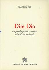 Dire Dio. Linguaggio sponsale e materno nella mistica medievale