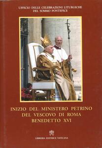 Inizio del Ministero Petrino del vescovo di Roma Benedetto XVI