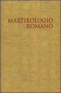 Libro Il martirologio romano. Riformato a norma dei decreti del Concilio Ecumenico Vaticano II e promulgato da Papa Giovanni Paolo II