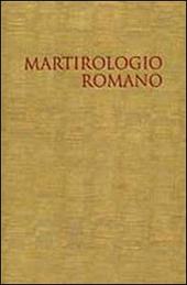 Il martirologio romano. Riformato a norma dei decreti del Concilio Ecumenico Vaticano II e promulgato da Papa Giovanni Paolo II