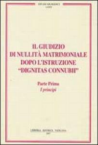 Il giudizio di nullità matrimoniale dopo l'istruzione «dignitas connubi». Vol. 1: I principi.