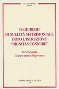 Libro Il giudizio di nullità matrimoniale dopo l'istruzione «dignitas connubi». Vol. 2: Statica del processo.