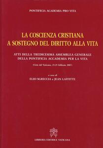 La coscienza cristiana a sostegno del diritto alla vita. Atti della Tredicesima Assemblea Generale della Pontificia Accademia per la Vita