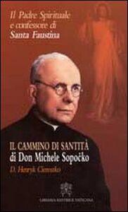 Il padre spirituale e confessore di Santa Faustina. Il cammino di santità di Don Michele Sopocko