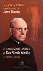 Libro Il padre spirituale e confessore di Santa Faustina. Il cammino di santità di Don Michele Sopocko D. Henryk Ciereszko