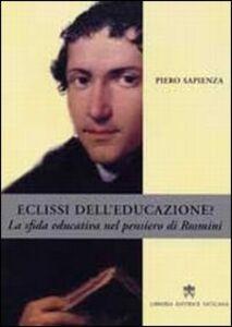 Libro Eclissi dell'educazione? La sfida educativa nel pensiero di Rosmini Piero Sapienza