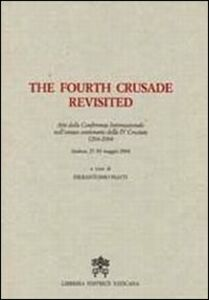 Foto Cover di The Fourth Crusade Revisited. Atti del Convegno Internazionale nell'ottavo centenario della IV Crociata 1204-2004. Ediz. multilingue, Libro di  edito da Libreria Editrice Vaticana