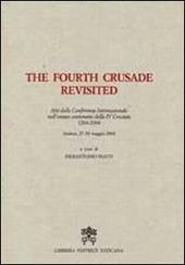 The Fourth Crusade Revisited. Atti del Convegno Internazionale nell'ottavo centenario della IV Crociata 1204-2004. Ediz. multilingue