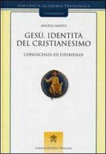 Libro Gesù, identità del cristianesimo. Conoscenza ed esperienza Angelo Amato
