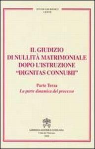 Il giudizio di nullità matrimoniale dopo l'istruzione «dignitas connubi». Vol. 3: La parte dinamica del processo.