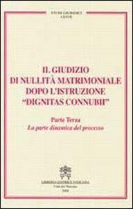 Libro Il giudizio di nullità matrimoniale dopo l'istruzione «dignitas connubi». Vol. 3: La parte dinamica del processo.