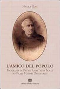 L' amico del popolo. Biografia di padre Anastasio Bocci dei frati minori osservanti