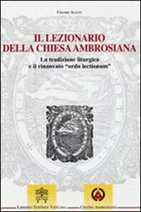 """Libro Il lezionario della Chiesa ambrosiana. La tradizione liturgica e il rinnovato """"ordo lectionum"""" Cesare Alzati"""