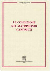 Foto Cover di La condizione nel matrimonio canonico, Libro di  edito da Libreria Editrice Vaticana