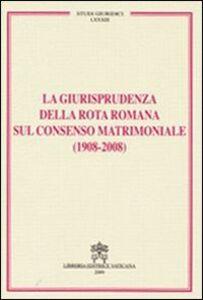 Libro La giurisprudenza della rota romana sul consenso matrimoniale (1908-2008)