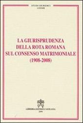 La giurisprudenza della rota romana sul consenso matrimoniale (1908-2008)