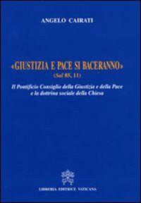 Giustizia e pace si baceranno. Il Pontificio Consiglio della Giustizia e della Pace e la dottrina sociale della Chiesa