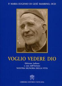 Libro Voglio vedere Dio Maria Eugenio del Bambino Gesù