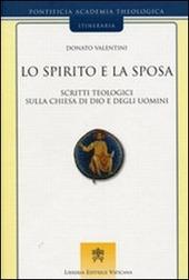 Lo spirito e la sposa. Scritti teologici sulla Chiesa di Dio e degli uomini