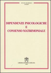 Libro Dipendenze psicologiche e consenso matrimoniale