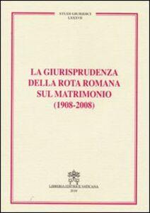 Foto Cover di La giurisprudenza della Rota romana sul matrimonio (1908-2008), Libro di  edito da Libreria Editrice Vaticana