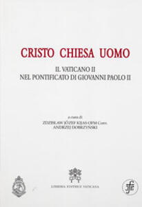 Cristo Chiesa uomo. Il Vaticano II nel pontificato di Giovanni Paolo II